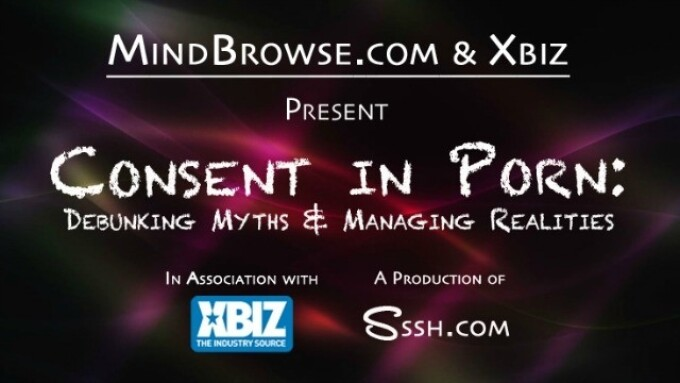 Consent in Porn: MindBrowse, XBIZ to Debunk Myths, Address Realities
