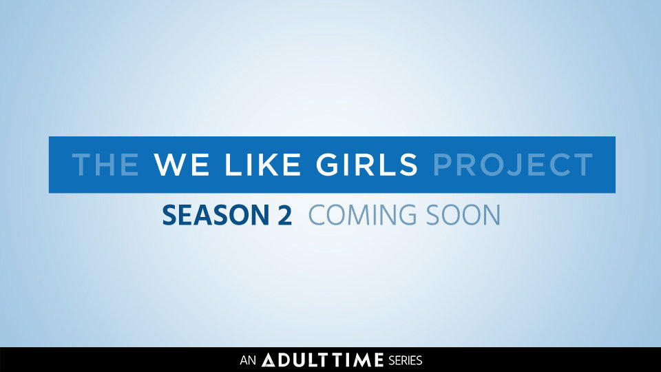 Adult Time Launches Production on 2nd Season of 'We Like Girls'