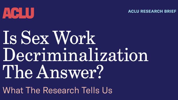 New ACLU Report Calls for Full Decriminalization of Sex Work