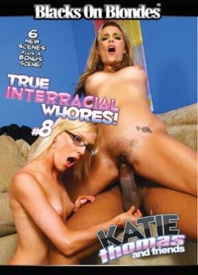 True Interracial Whores 8 Katie Thomas and Friends